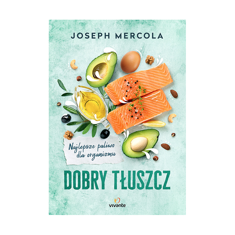 "Dr Joseph Mercola - ""Dobry tłuszcz"""